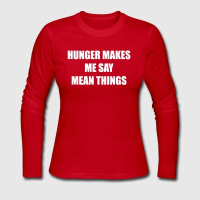 Hunger makes me say mean things - Women's Long Sleeve Jersey T-Shirt