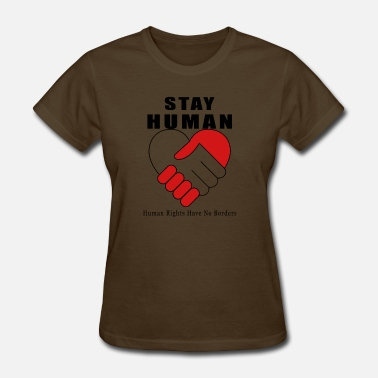 Stay Human Stay Human - Peace and Brotherhood - Women's T-Shirt