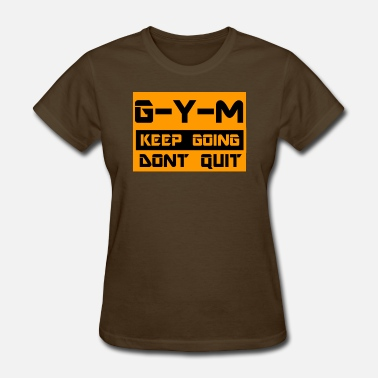 Y&g G-Y-M Keep Going, Dont Quit - Women's T-Shirt
