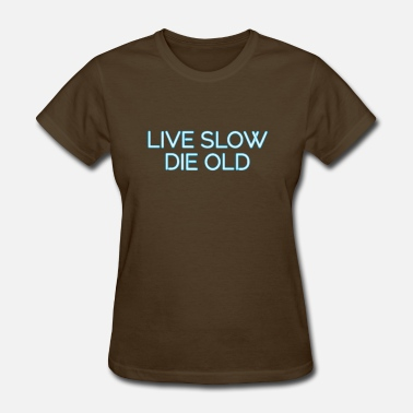 Die Slow live slow die old - Women's T-Shirt