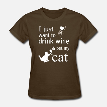 Drink I just want to drink wine and pet my Cat T Shirt - Women's T-Shirt