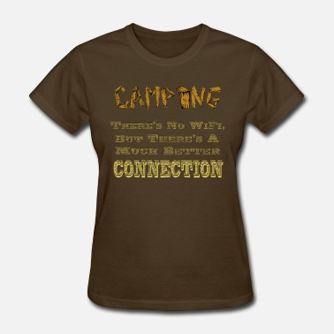 Connected Wifi Camping - No WiFi, But a Better Connection - Women's T-Shirt