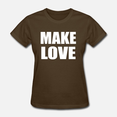 Making Love MAKE LOVE - Women's T-Shirt