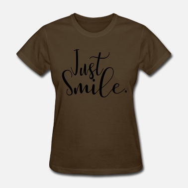 Just Smile Just Smile - Women's T-Shirt
