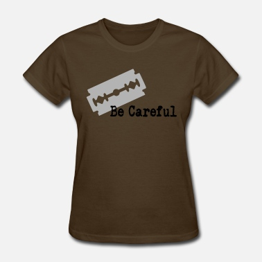 Careful be careful - Women's T-Shirt