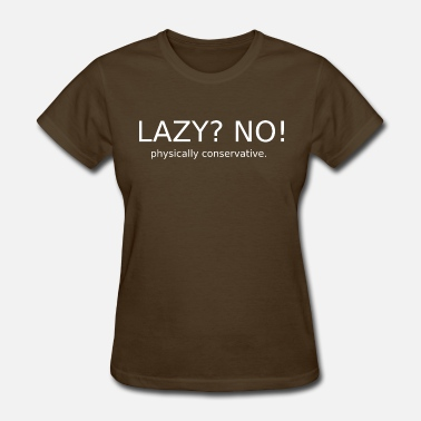 Conservative Quotes Lazy? No! Physically conservative. - Women's T-Shirt