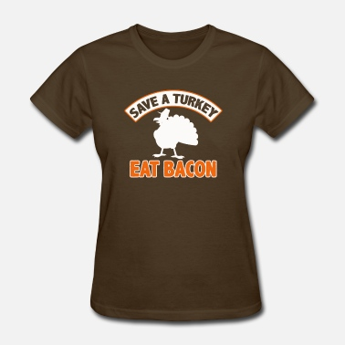 Turkey Bacon Save A Turkey Eat Bacon Pork Funny Thanksgiving - Women's T-Shirt