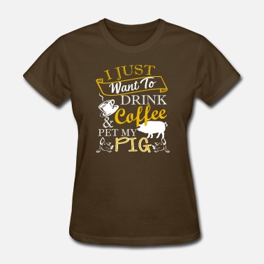 Drinking Pig Drink Coffee And Pet My Pig Shirt - Women's T-Shirt
