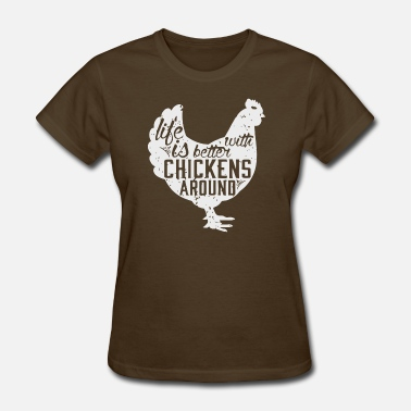 4f8a0948b Funny Chicken Life is Better with Chickens Around T Shirt - Women's