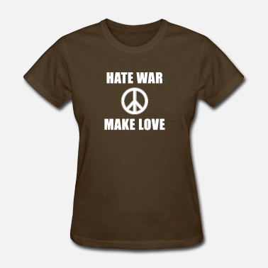Peace Make Love Not War HATE WAR MAKE LOVE - Peace - Women's T-Shirt