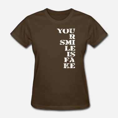 Fake Happy Your smile is fake Funny Present - Women's T-Shirt