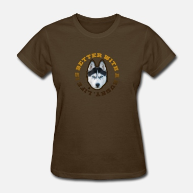 Life Is Better With A Siberian Husky Life is Better with a Husky - Women's T-Shirt
