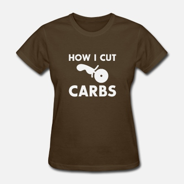 Carbs How I cut Carbs! Protein Body Workout Fitness Gym - Women's T-Shirt
