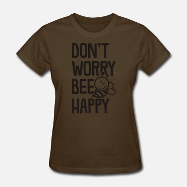 Bee Saying Don t Worry Bee Happy Funny Saying - Women's T-Shirt