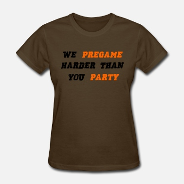 We Rock Hard we pregame hard - Women's T-Shirt