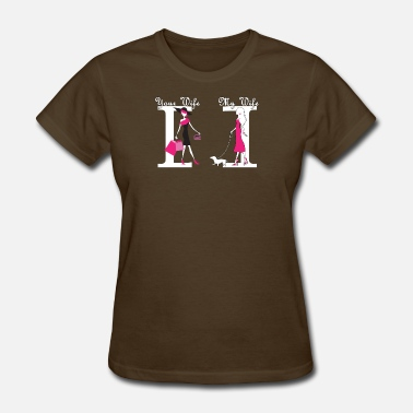 Your Wife Your Wife My Wife - Women's T-Shirt