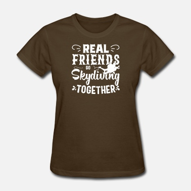 Go Skydive Skydiving Real Friends Go Skydiving Together - Women's T-Shirt