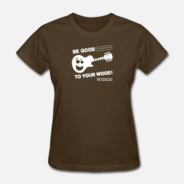 Good Wood Be Good To Your Wood - Women's T-Shirt