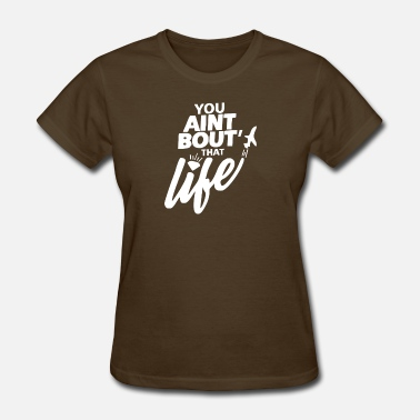 You Aint Bout That Life You Aint Bout That Life - Women's T-Shirt