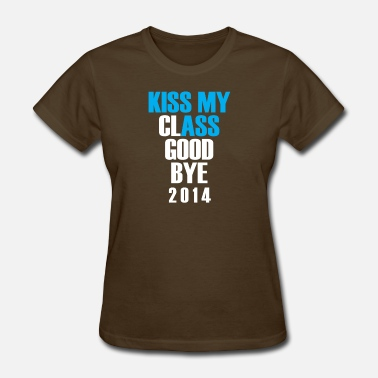 Kiss My Class Goodbye Kiss my class goodbye - Women's T-Shirt