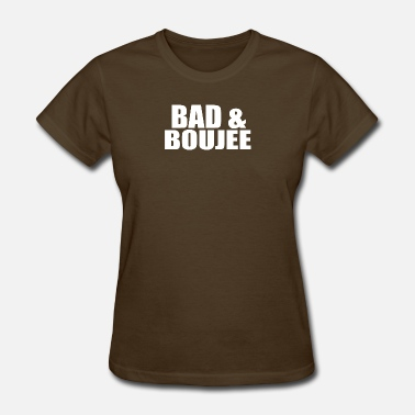 Bad & Boujee & bad boujee - Women's T-Shirt