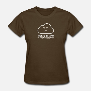 Clouds Nerd There Is No Cloud - Women's T-Shirt