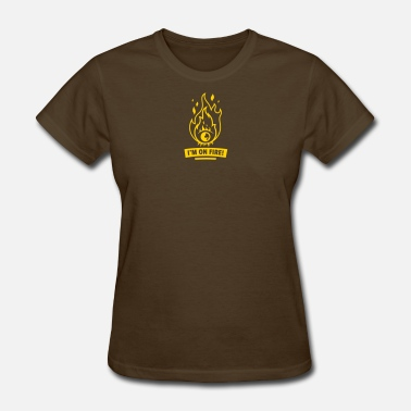 Im On Fire im on fire - Women's T-Shirt