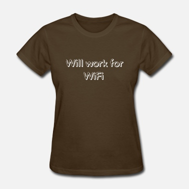 Will work for WiFi - Women's T-Shirt