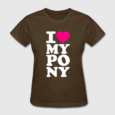 I love my pony I heart my pony I love my Pony I love my horse - Women's T-Shirt