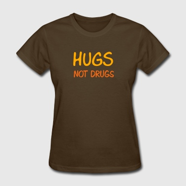 hugs not drugs - Women's T-Shirt