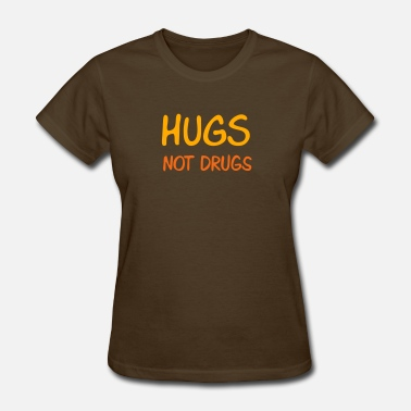 Please hugs not drugs - Women's T-Shirt