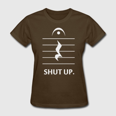 Shut Up by Music Notation - Women's T-Shirt