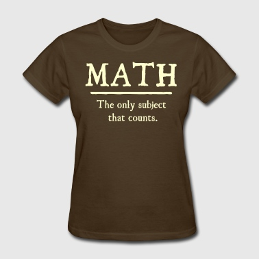 Math The Only Subject That Counts - Women's T-Shirt