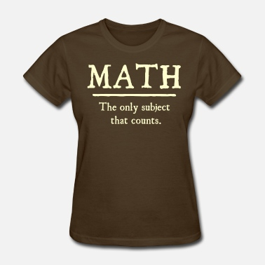 Math Count Math The Only Subject That Counts - Women's T-Shirt