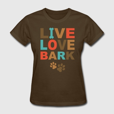 Live Love Bark - Women's T-Shirt