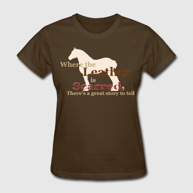 Draft Horse - Where the leather is scarred... - Women's T-Shirt