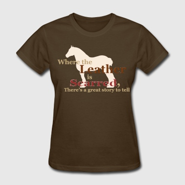 Draft Horse Draft Horse - Where the leather is scarred... - Women's T-Shirt