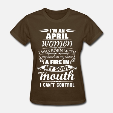 Mouth Cant Control I Am An April Women - Women's T-Shirt
