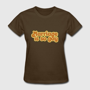 Marriage is so Gay - Women's T-Shirt