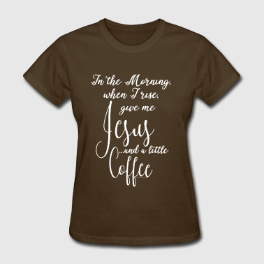 Jesus and Coffee in the Morning Christian - Women's T-Shirt