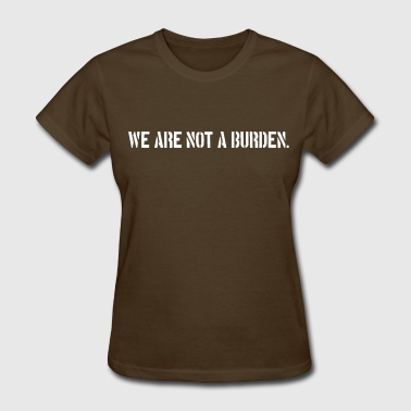 Not A Burden Trans Rights Slogan - Women's T-Shirt