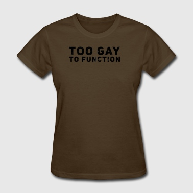 Reds Gay Pride Too Gay To Function LGBT Pride Support Humor Tee - Women's T-Shirt