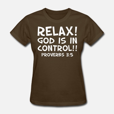 Scripture Relax! God Is In Control - Women's T-Shirt