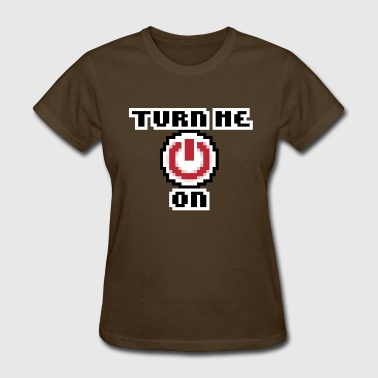 Turn Me On! - Women's T-Shirt