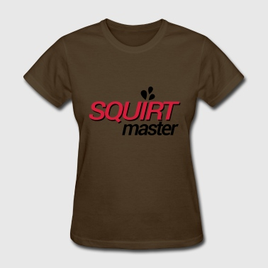 Squirts The Squirt Master - Women's T-Shirt