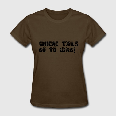 Where tails go to wag - Women's T-Shirt