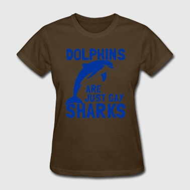 Dolphins Are Gay Sharks Dolphins Are Just Gay Sharks - Women's T-Shirt