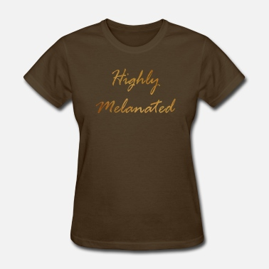 Melanated Highly Melanated - Women's T-Shirt