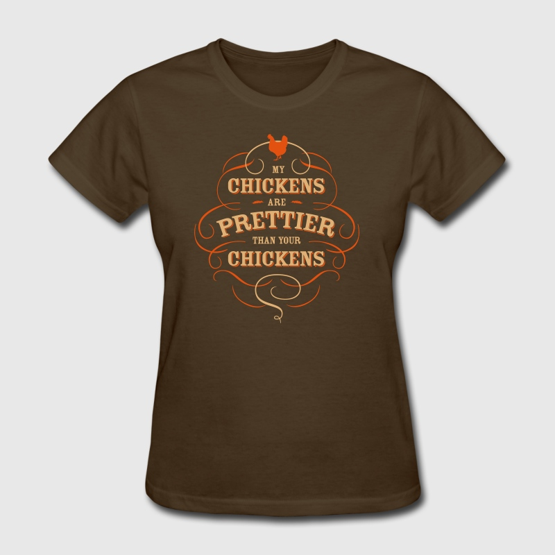 my chickens are prettier than your chickens - Women's T-Shirt