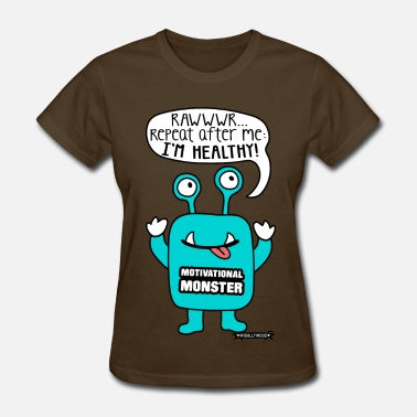 Monsters Motivation Motivational Monster I'm healthy, Wishllywood ™ - Women's T-Shirt